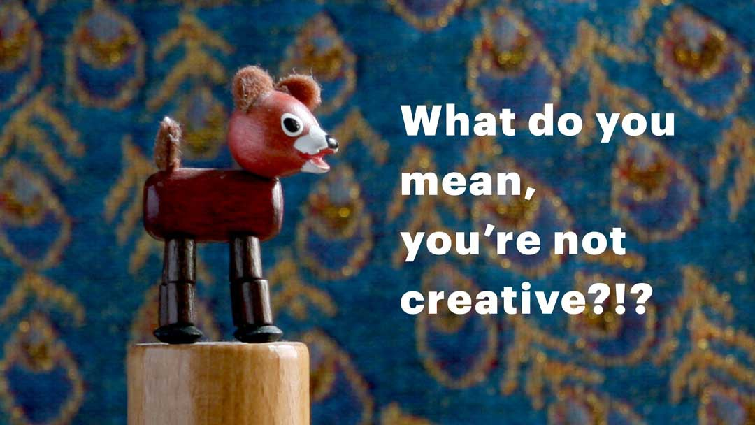 Think You're Not Creative? Think Again!